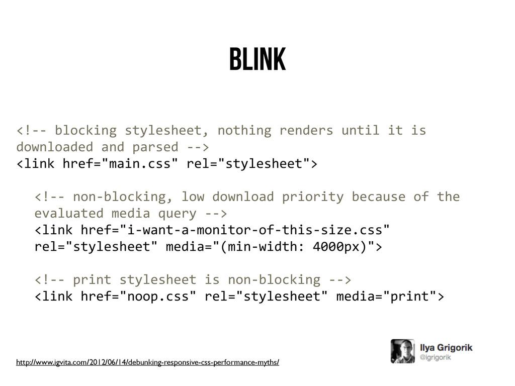 Blink <!-‐-‐ blocking stylesheet, no...