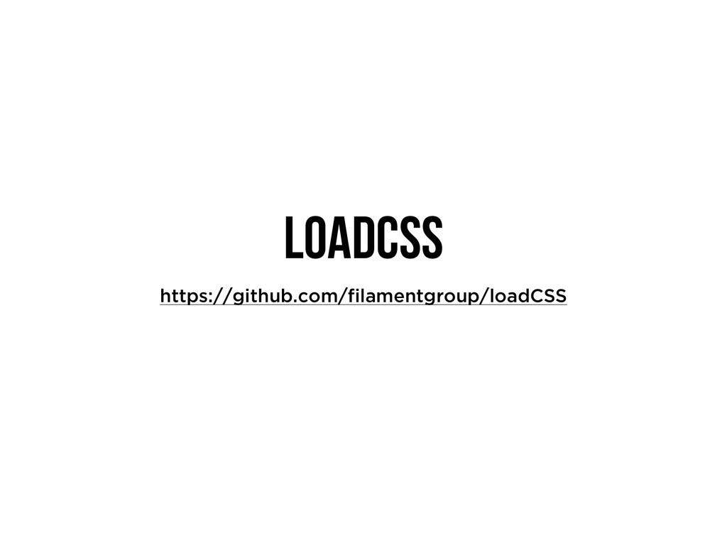 LOADCSS https://github.com/filamentgroup/loadCSS