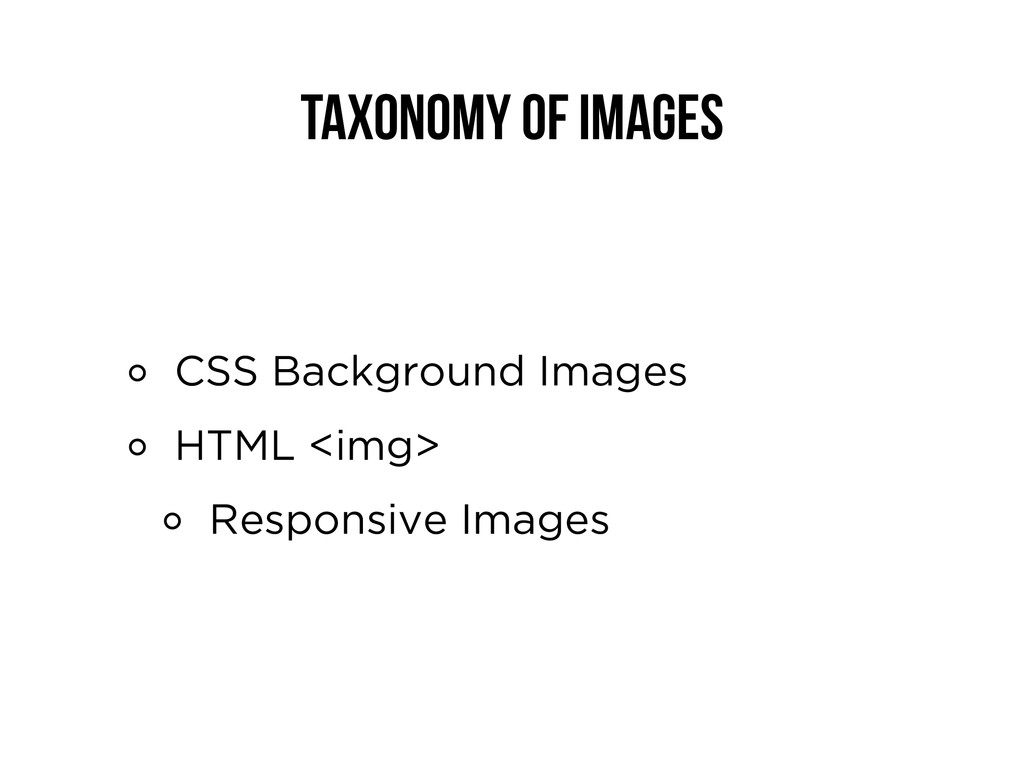 Taxonomy of Images CSS Background Images HTML <...