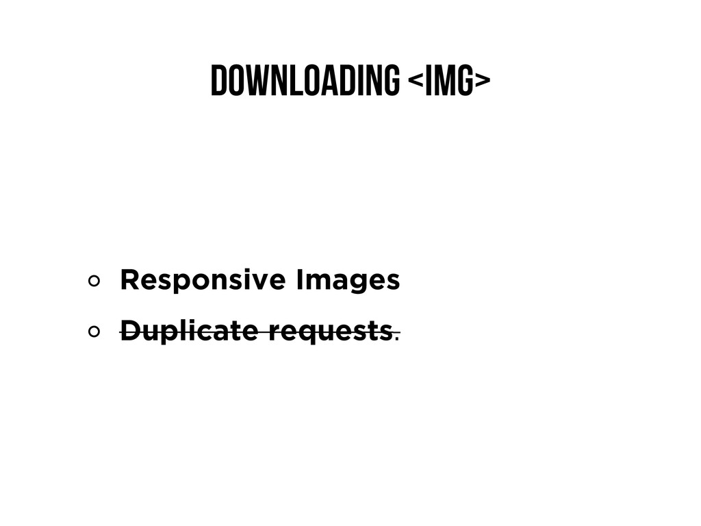 Downloading <img> Responsive Images Duplicate r...