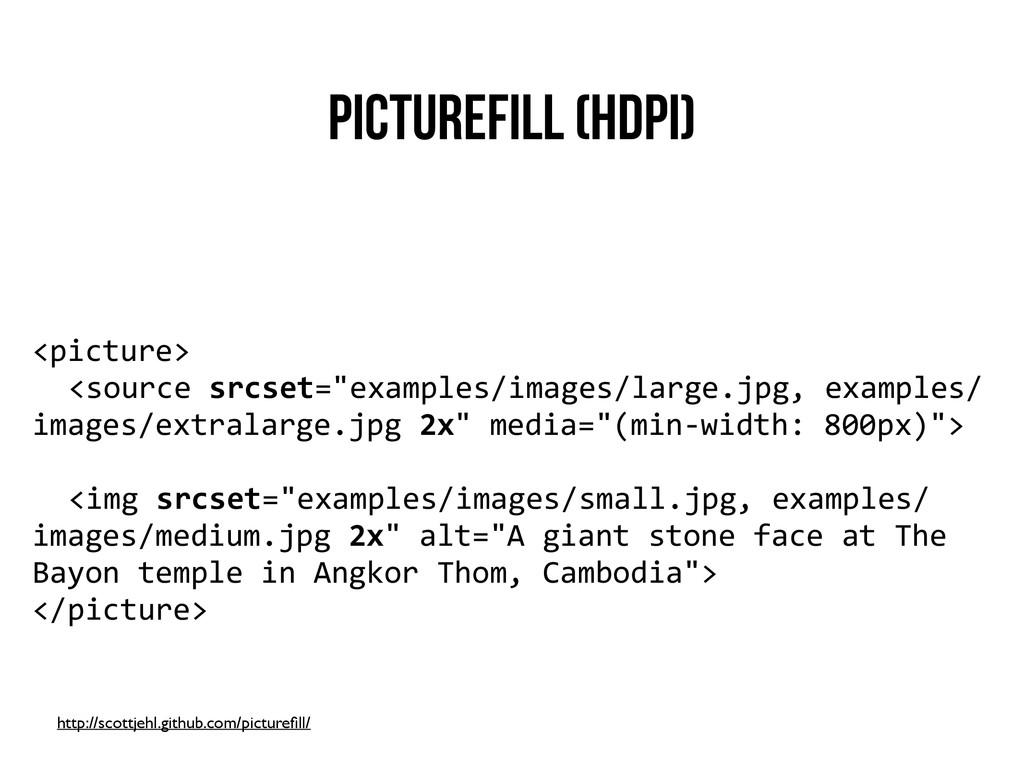 Picturefill (HDPI) <picture>    <source...
