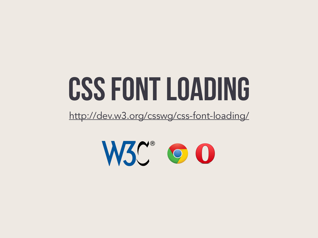 CSS Font Loading http://dev.w3.org/csswg/css-fo...