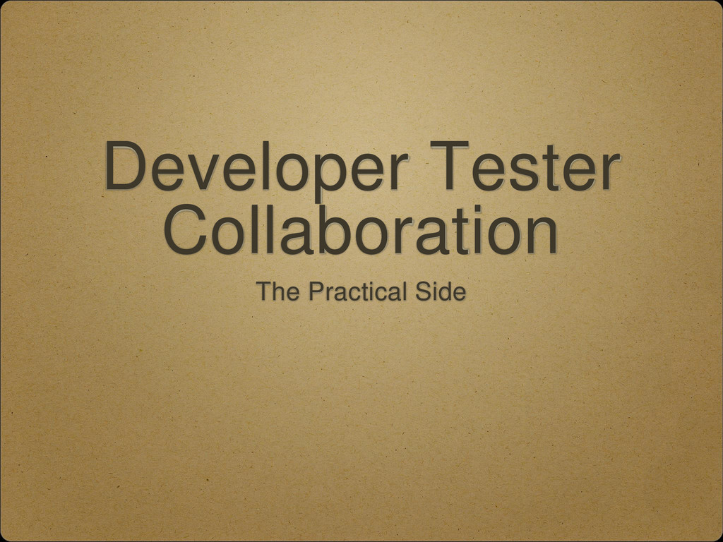 Developer Tester Collaboration The Practical Si...