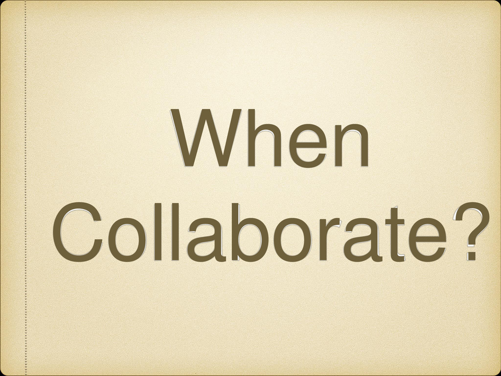 When Collaborate?