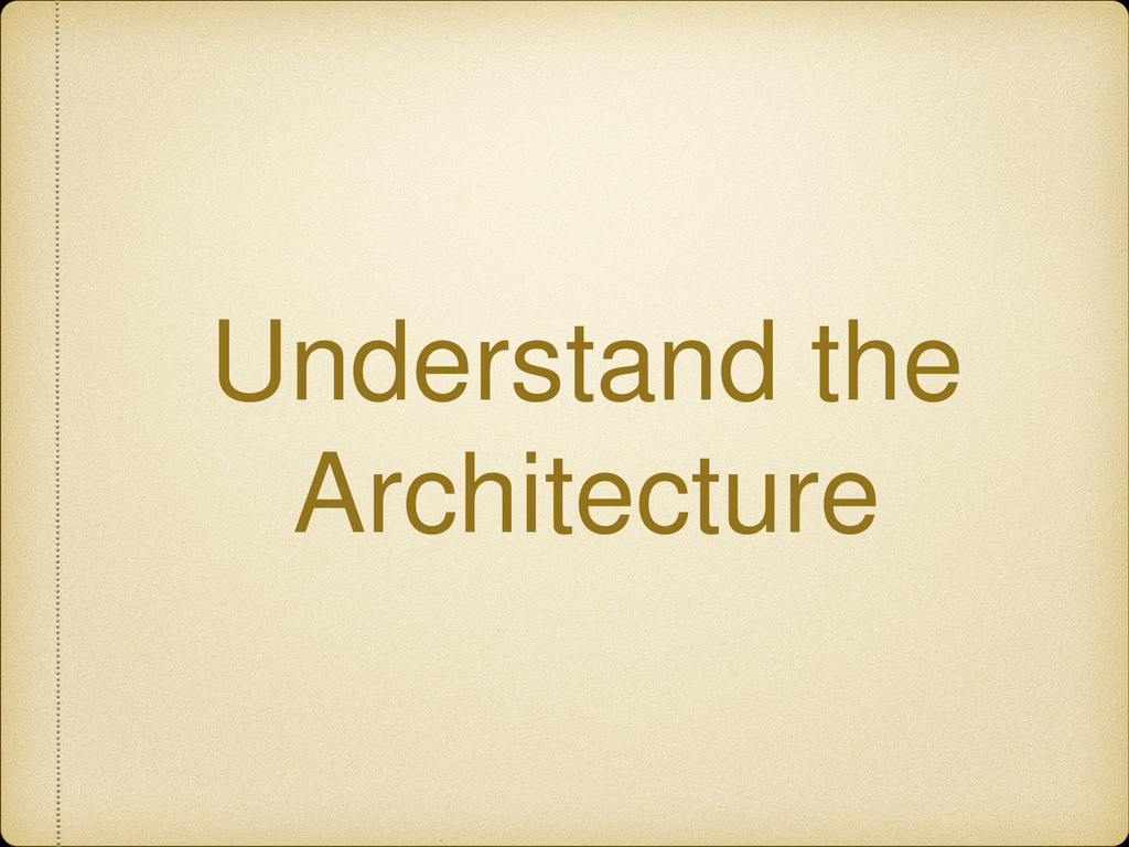 Understand the Architecture