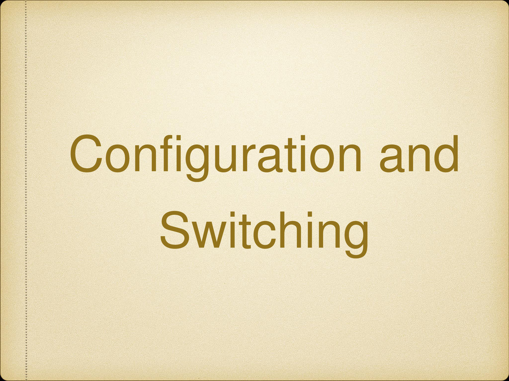 Configuration and Switching