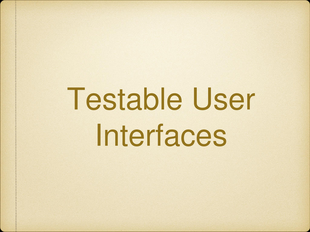 Testable User Interfaces