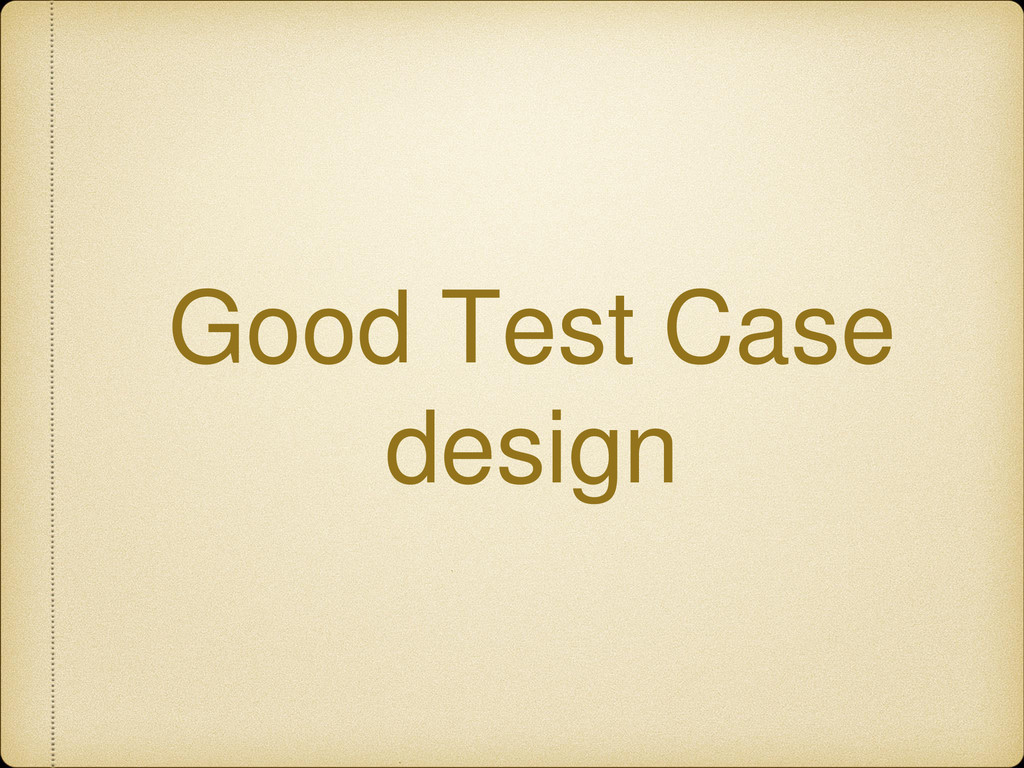 Good Test Case design