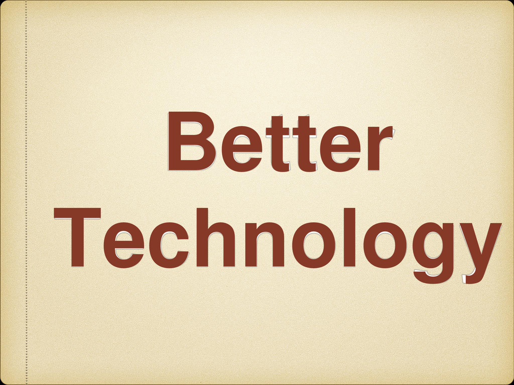 Better Technology