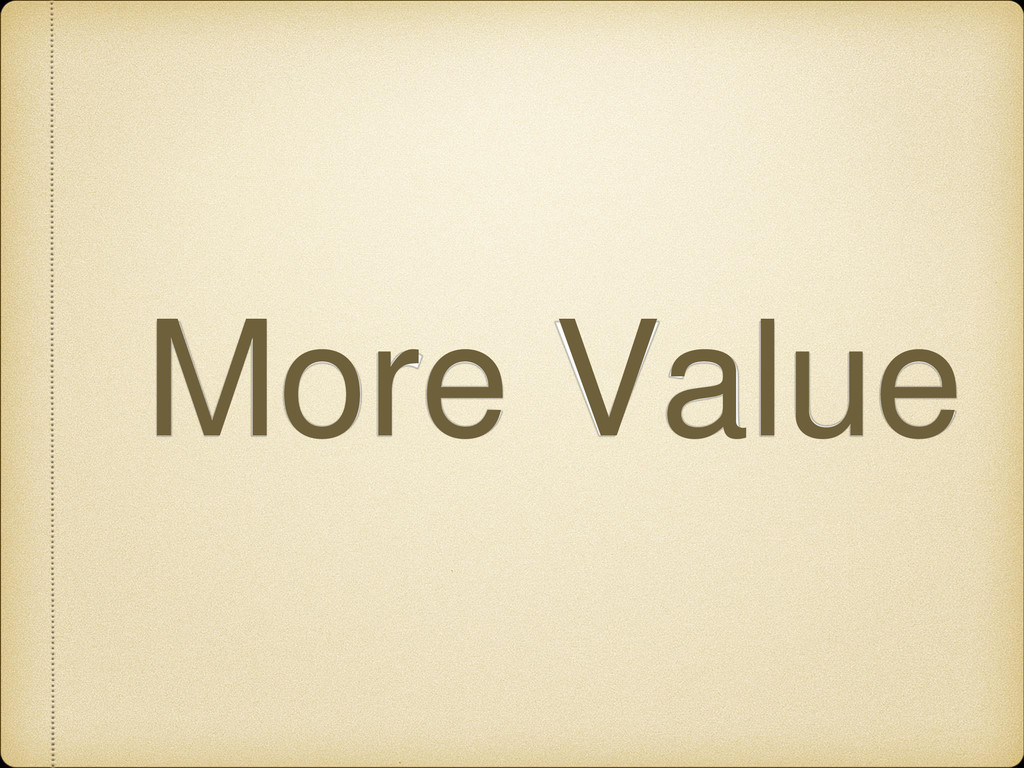 More Value