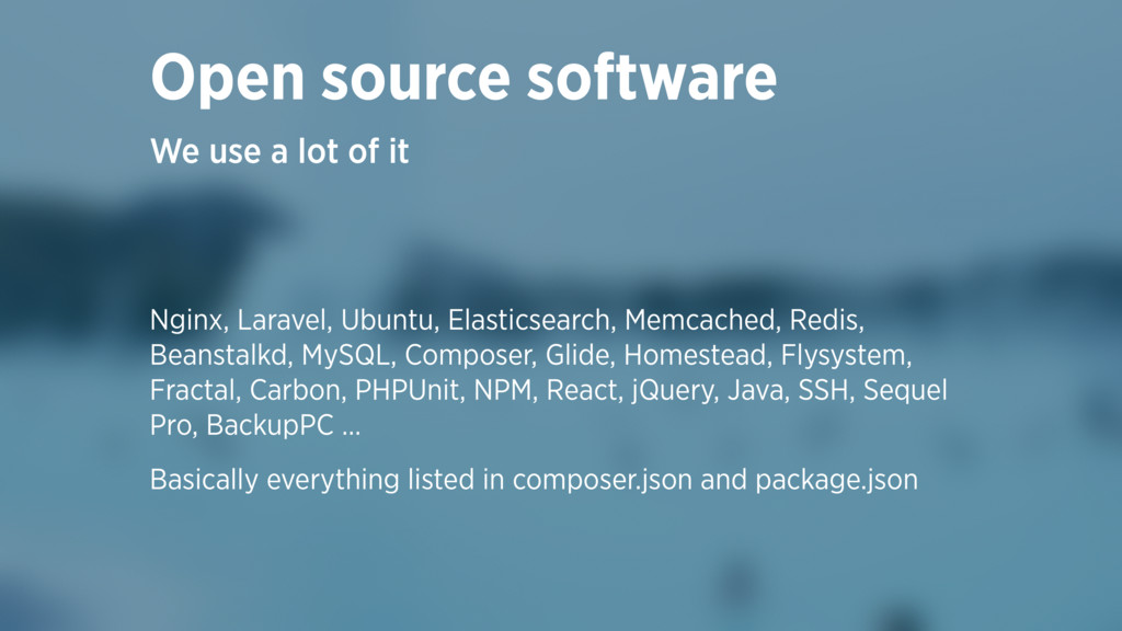 Open source software We use a lot of it Nginx, ...
