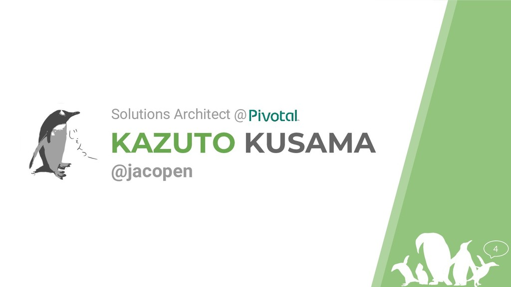 KAZUTO KUSAMA @jacopen 4 Solutions Architect @
