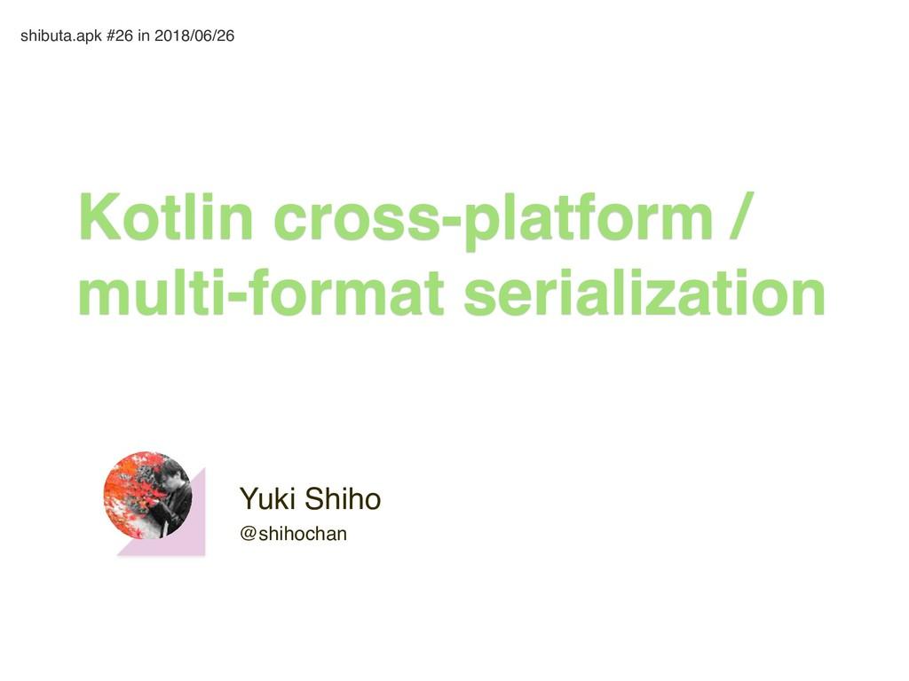 Yuki Shiho @shihochan Kotlin cross-platform / m...