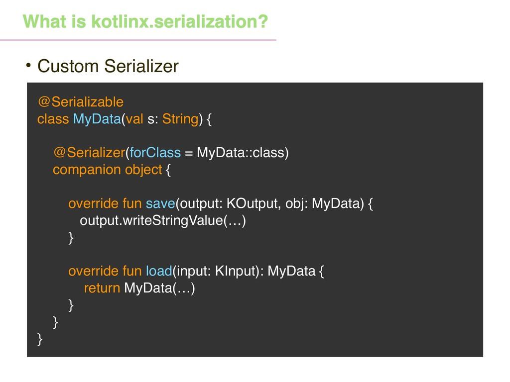 @Serializable class MyData(val s: String) { @Se...