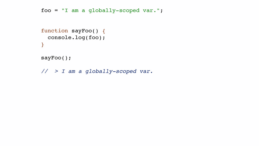 "foo = ""I am a globally-scoped var."";! ! ! funct..."