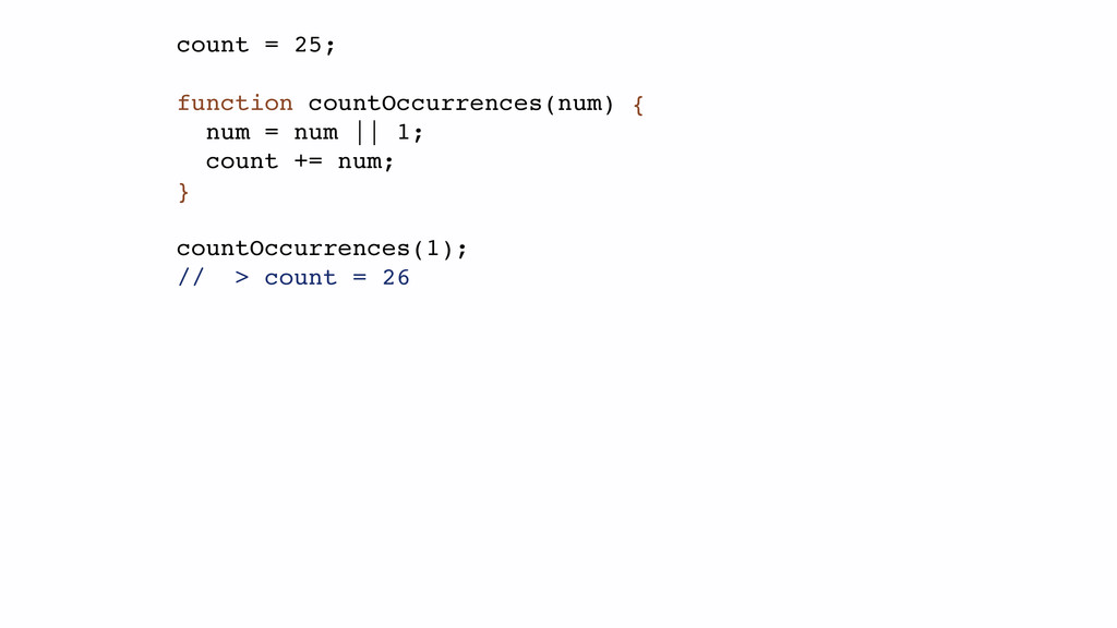 count = 25;! ! function countOccurrences(num) {...