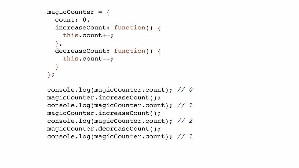 magicCounter = {! count: 0,! increaseCount: fun...