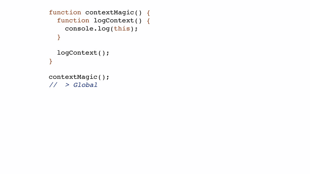 function contextMagic() {! function logContext(...