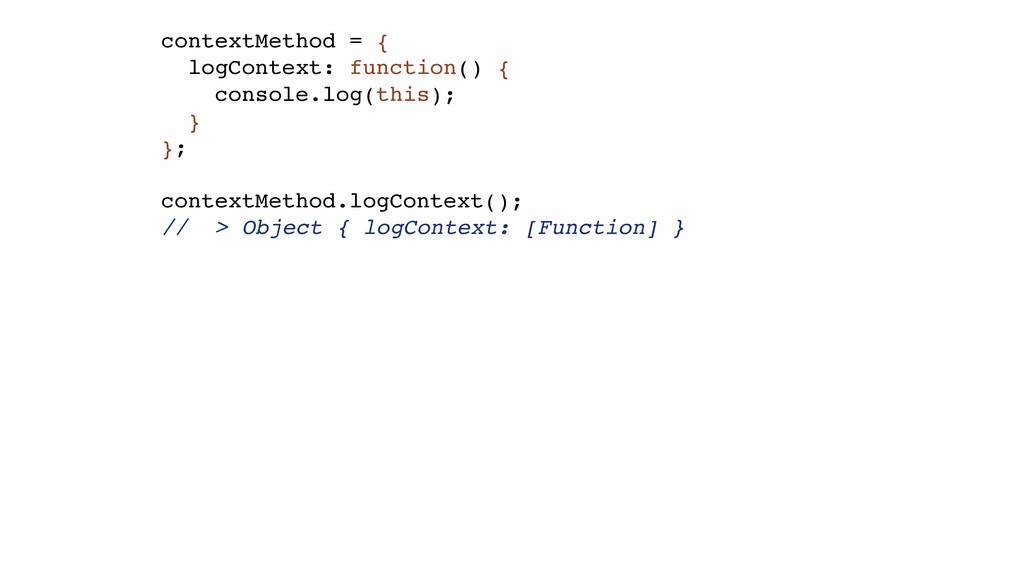 contextMethod = {! logContext: function() {! co...