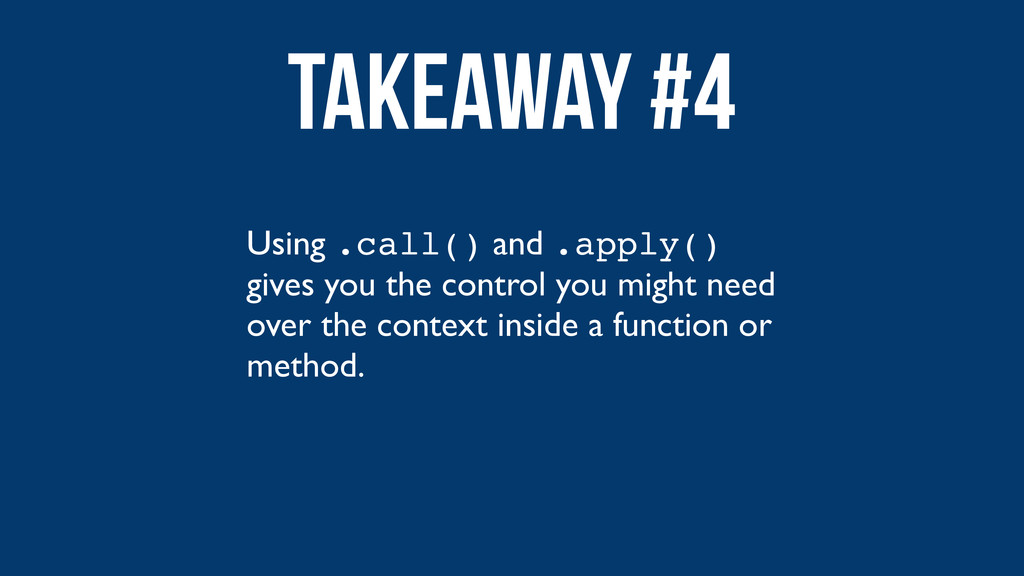 Using .call() and .apply() gives you the contro...