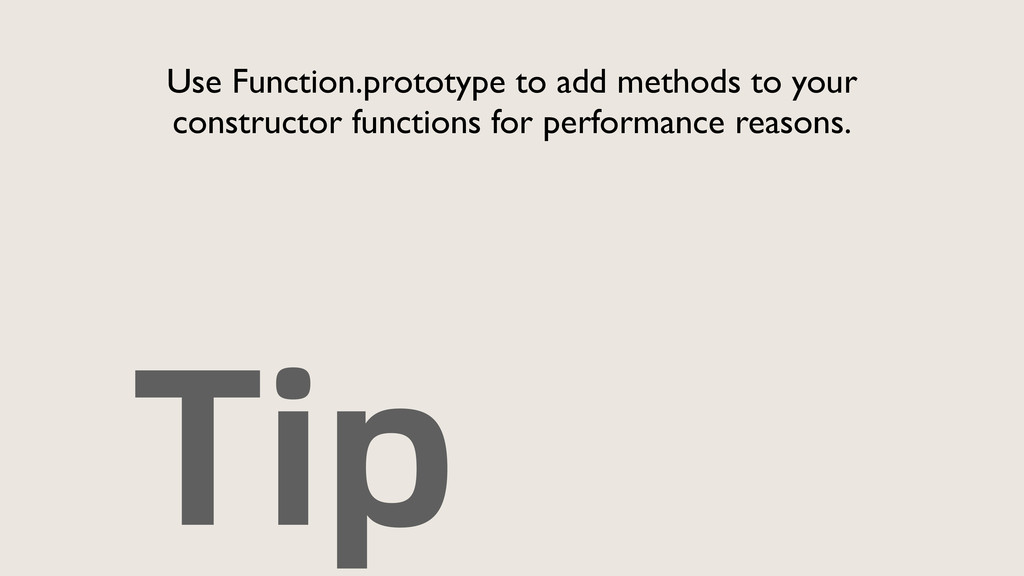 Tip Use Function.prototype to add methods to yo...
