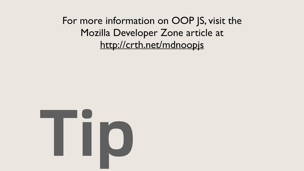 Tip For more information on OOP JS, visit the ...
