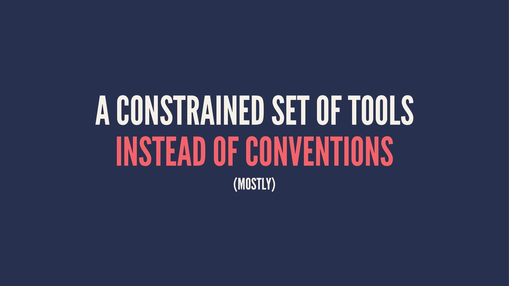 A CONSTRAINED SET OF TOOLS INSTEAD OF CONVENTIO...
