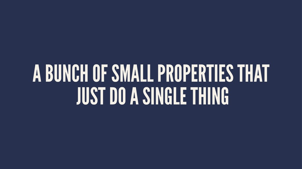 A BUNCH OF SMALL PROPERTIES THAT JUST DO A SING...