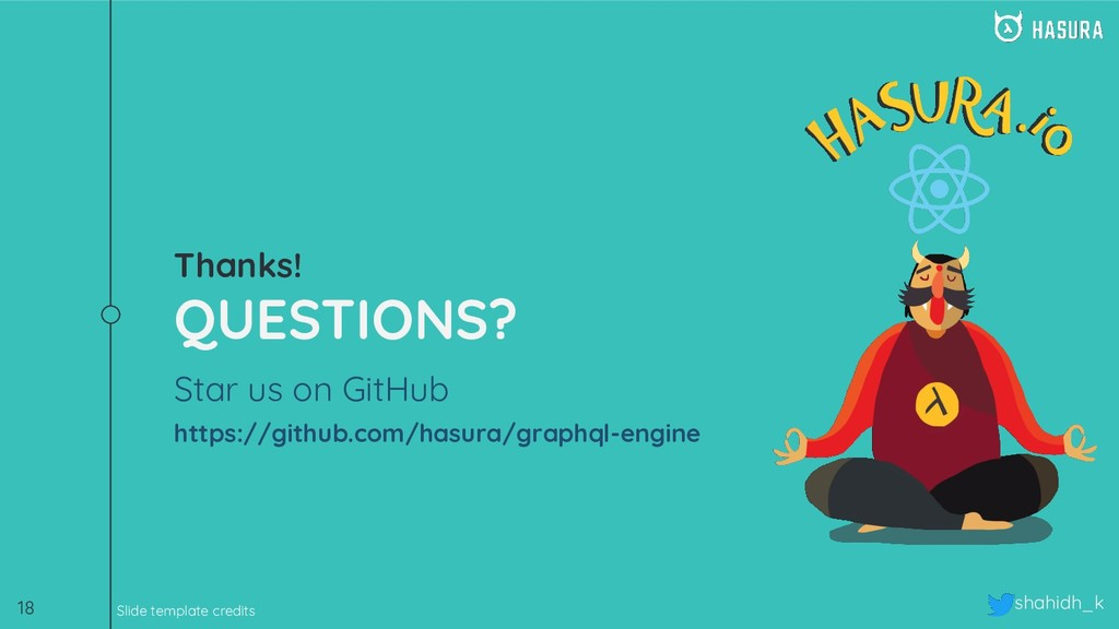 shahidh_k Thanks! QUESTIONS? Star us on GitHub ...