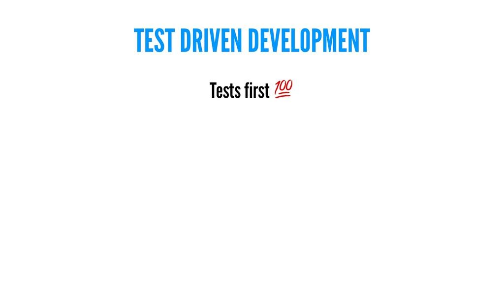 TEST DRIVEN DEVELOPMENT Tests first