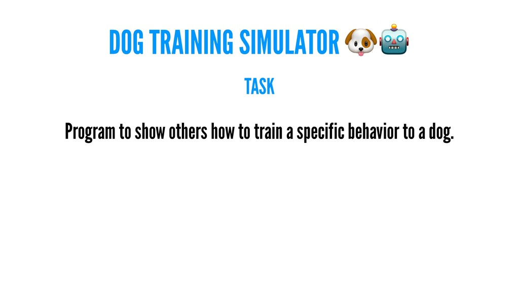 DOG TRAINING SIMULATOR TASK Program to show oth...