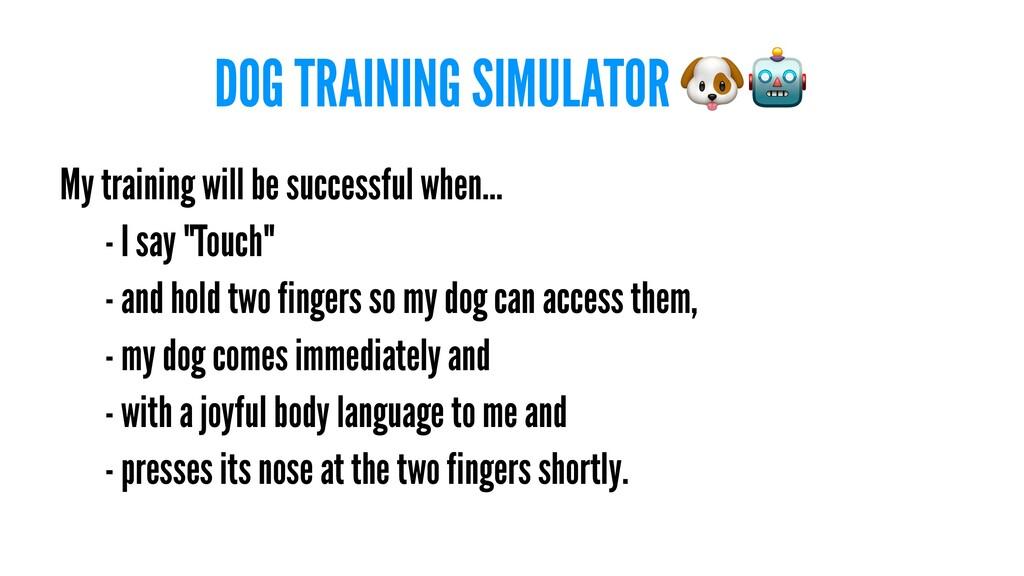 DOG TRAINING SIMULATOR My training will be succ...