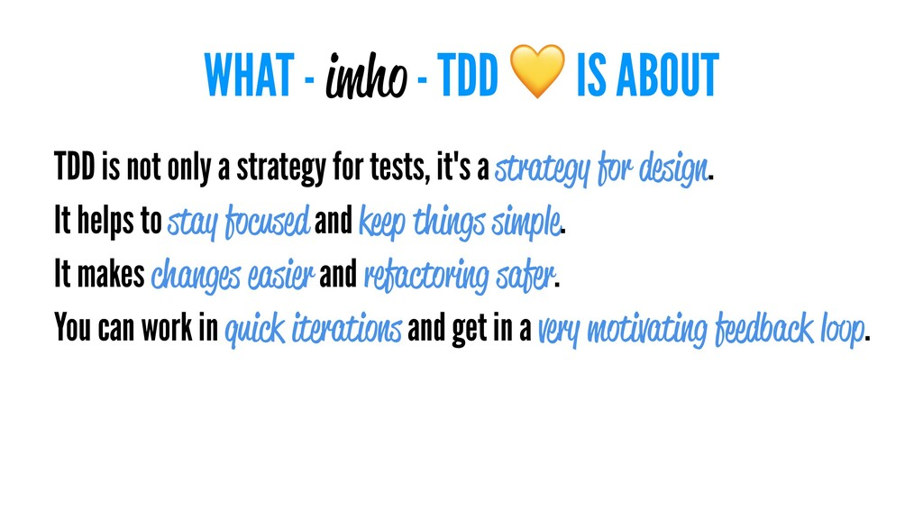 WHAT - imho - TDD IS ABOUT TDD is not only a st...