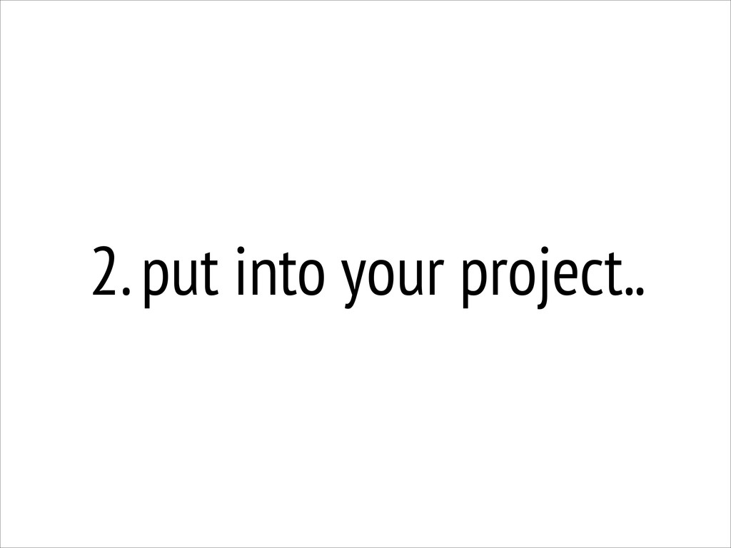2. put into your project..