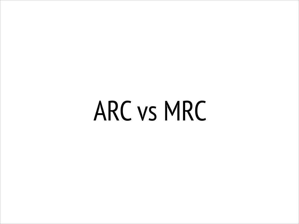 ARC vs MRC
