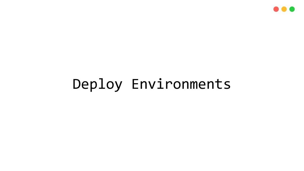 Deploy Environments