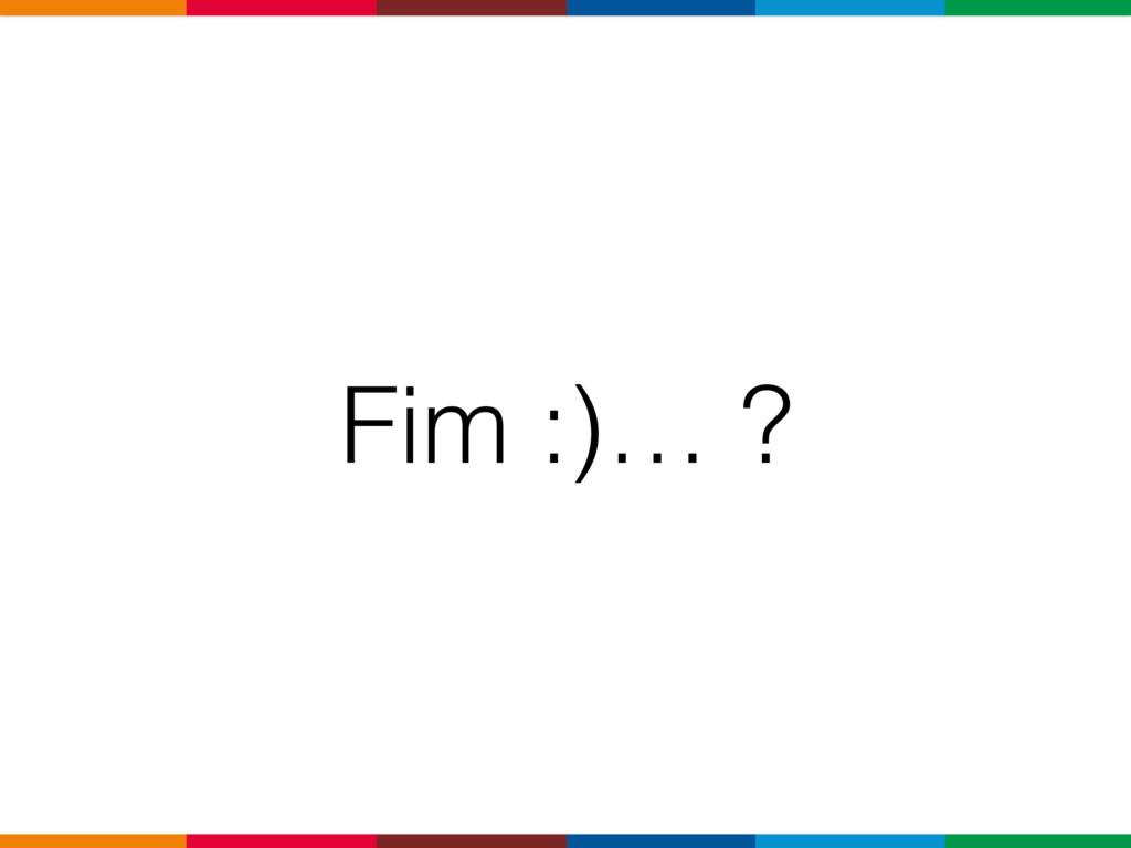 Fim :)… ?