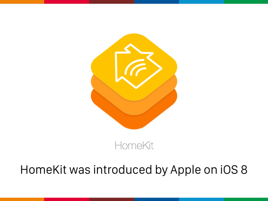 HomeKit was introduced by Apple on iOS 8