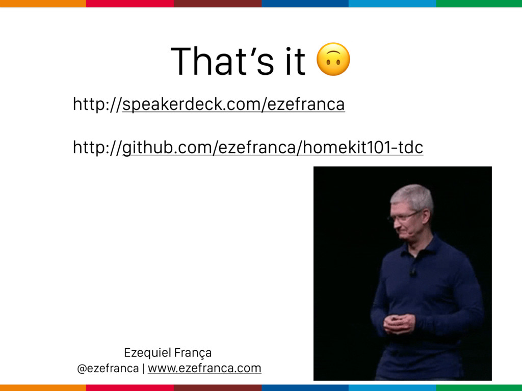 That's it  http://speakerdeck.com/ezefranca htt...