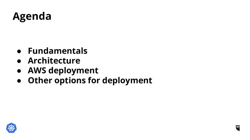 Agenda ● Fundamentals ● Architecture ● AWS depl...