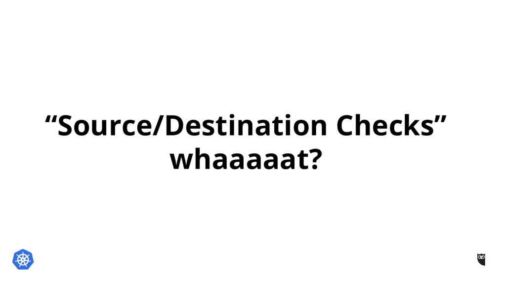 """Source/Destination Checks"" whaaaaat?"