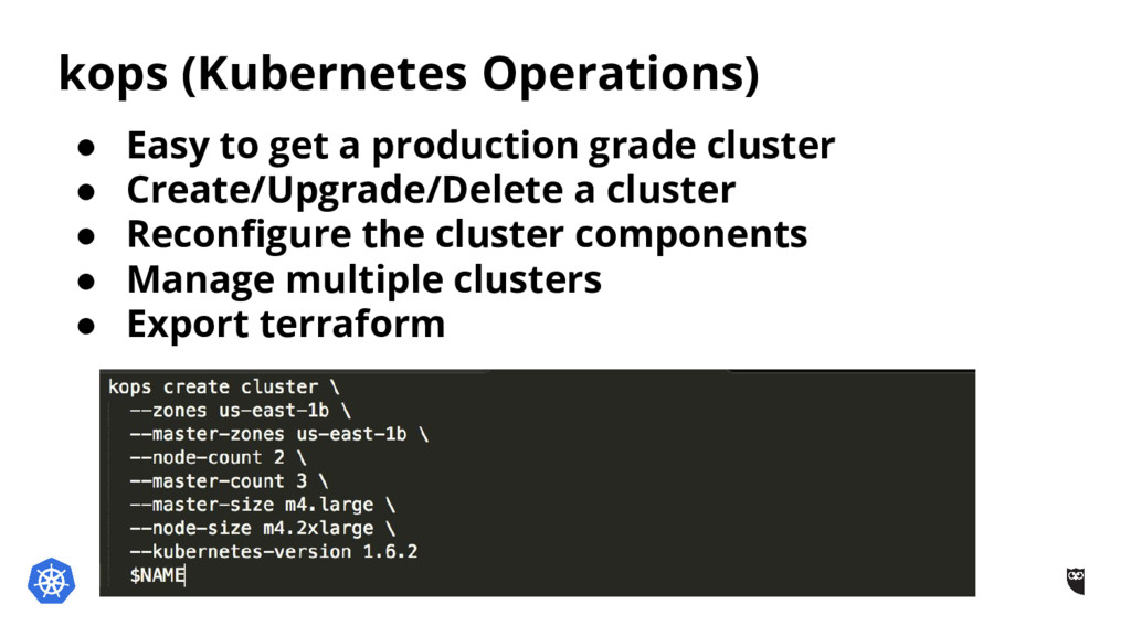 kops (Kubernetes Operations) ● Easy to get a pr...