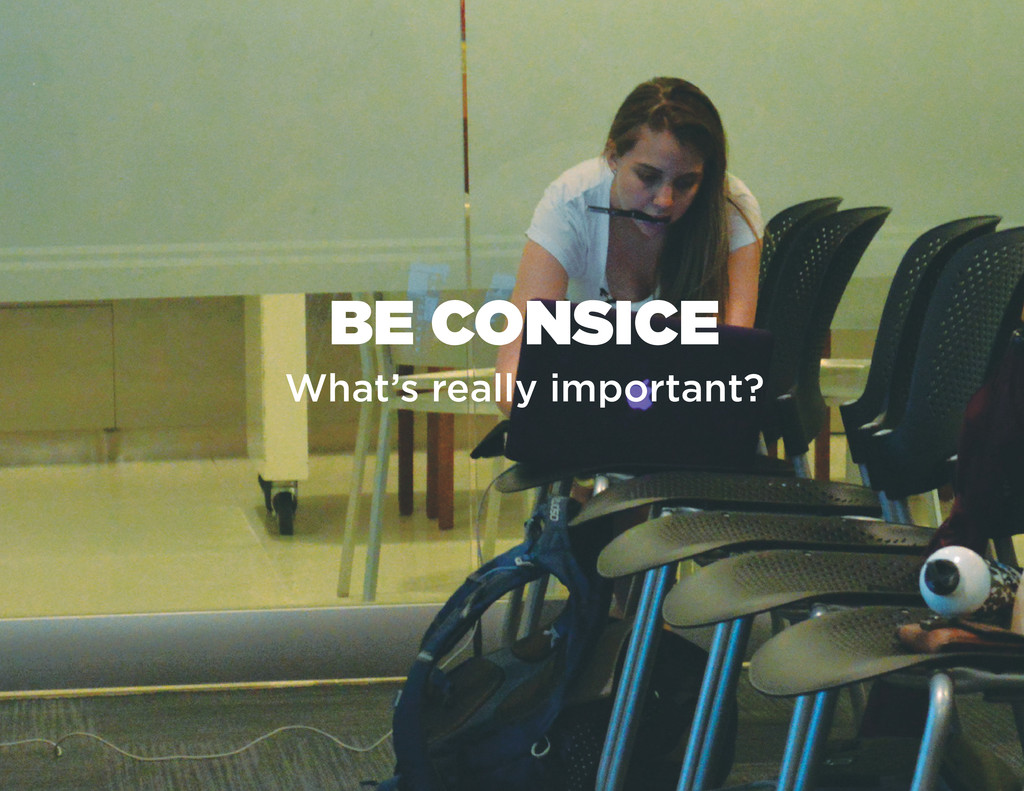 BE CONSICE What's really important?