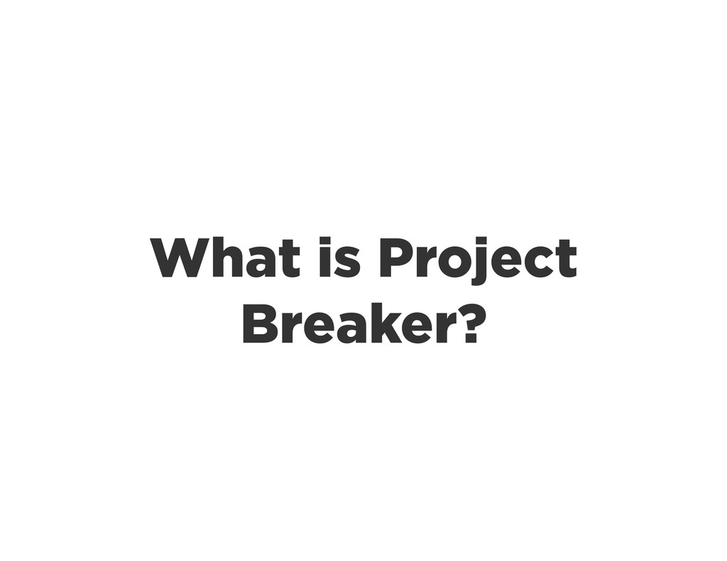 What is Project Breaker?