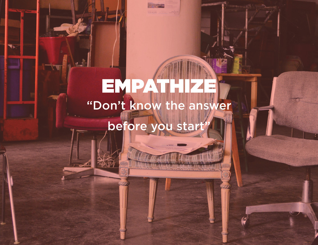"EMPATHIZE ""Don't know the answer before you sta..."