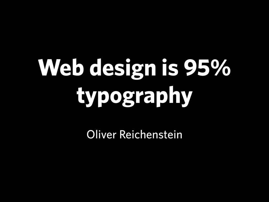 Web design is 95% typography Oliver Reichenstein