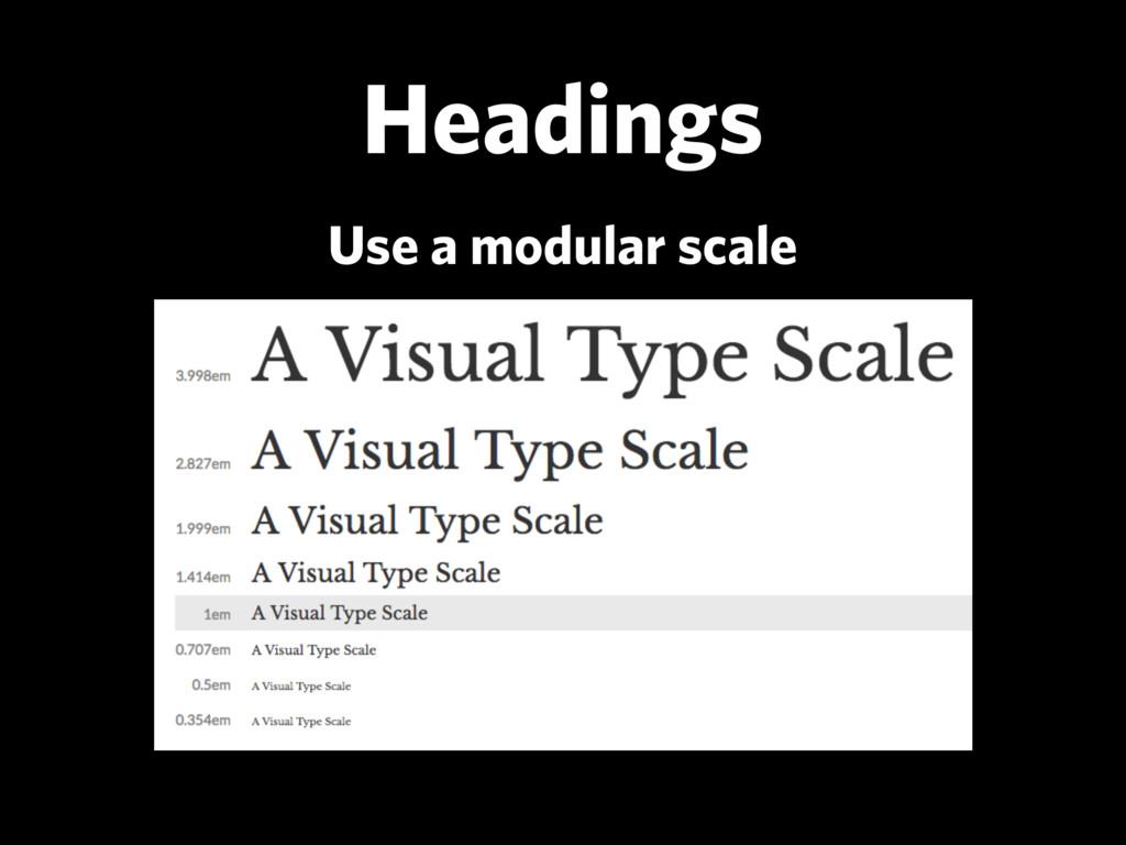 Headings Use a modular scale