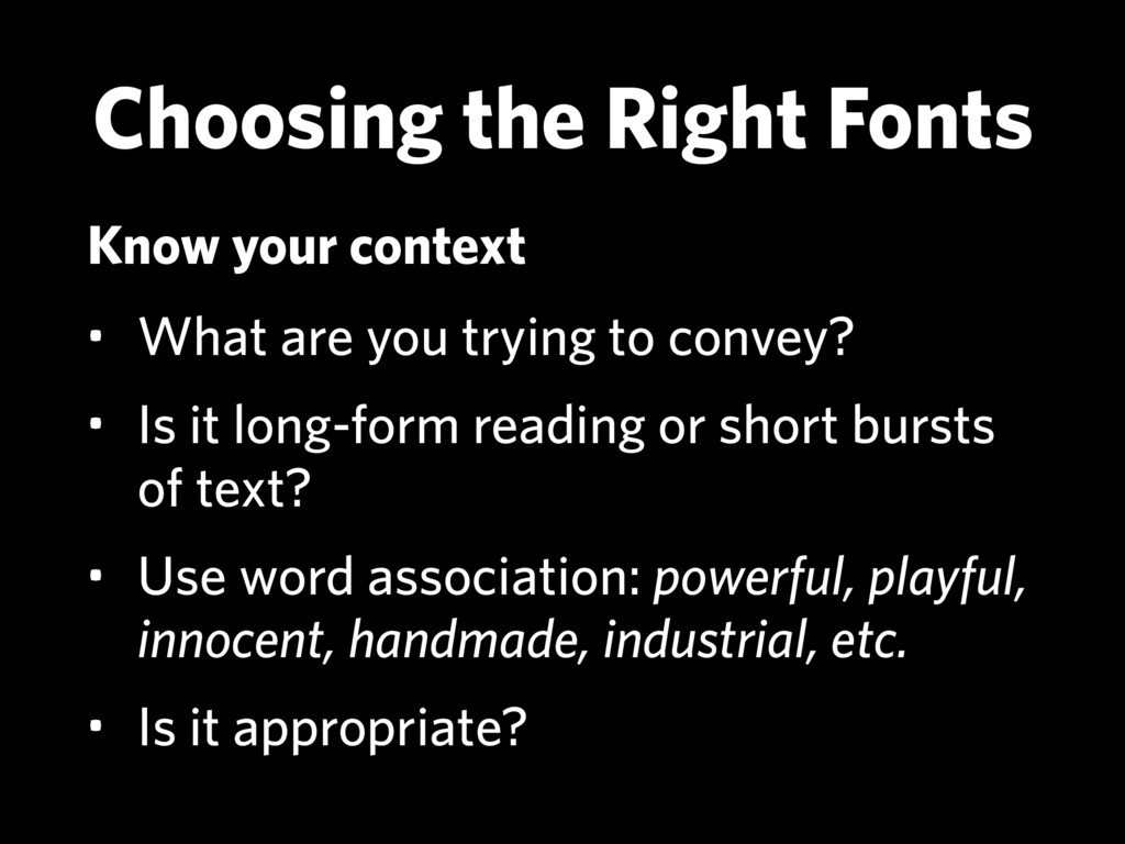 Choosing the Right Fonts Know your context • Wh...