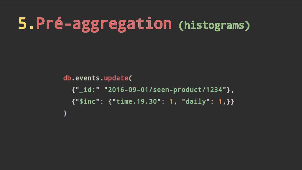 5.Pré-aggregation (histograms)