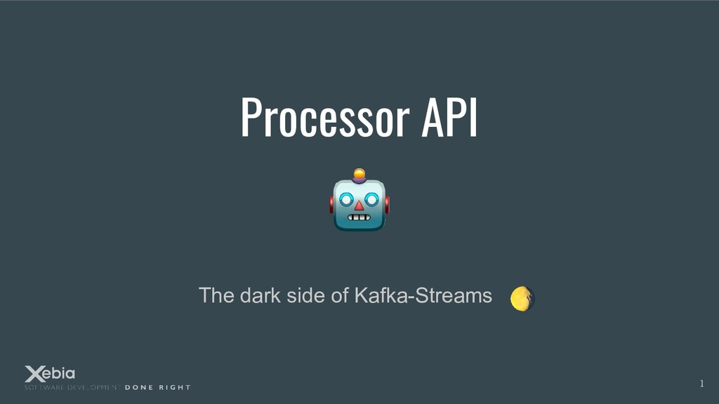 Processor API The dark side of Kafka-Streams 1